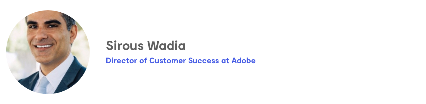 Sirous Wadia, Director of Customer Success at Adobe